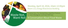 Waste Not, Want Not: A Conversation About Food Waste, April 18, 2016